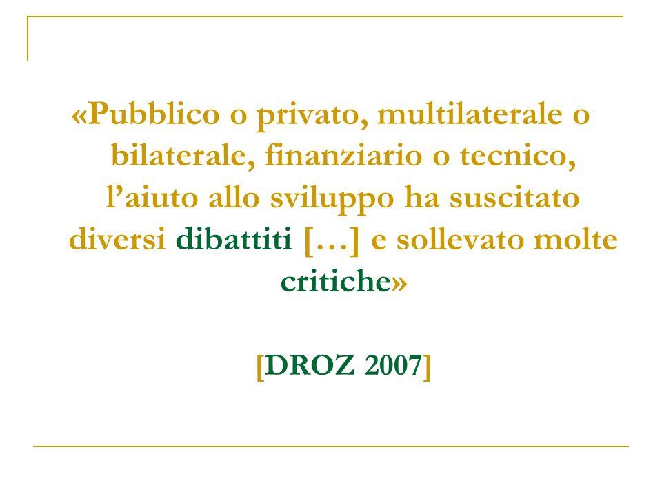 «Pubblico o privato, multilaterale o bilaterale, finanziario o tecnico, l'aiuto allo sviluppo ha suscitato diversi dibattiti […] e sollevato molte critiche»